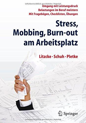 Stress, Mobbing und Burn-out am Arbeitsplatz: Umgang mit Leistungsdruck - Belastungen im Beruf meistern - Mit Fragebögen, Checklisten, Übungen