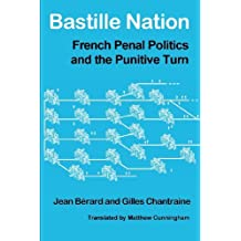 Bastille Nation: French Penal Politics and the Punitive Turn by Jean Berard (2013-06-01)