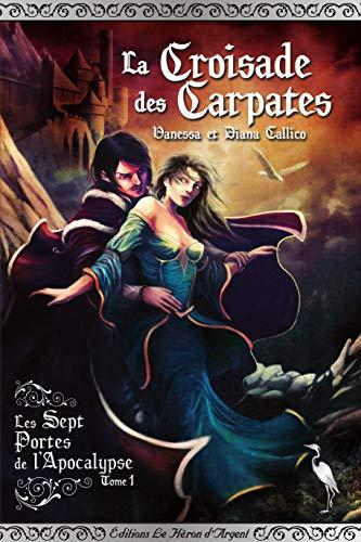 La Croisade des Carpates (Les sept portes de l'Apocalypse t. 1) par [Callico, Vanessa, Callico, Diana]