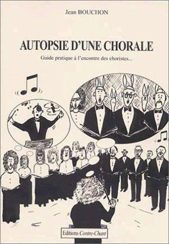 Autopsie d'une chorale : Guide pratique à l'encontre des choristes