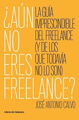 ¿Aún no eres freelance?: La guía imprescindible