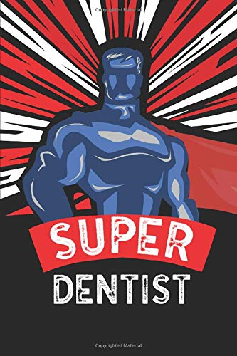 Super Dentist: Notebook, Journal or Planner   Size 6 x 9   110 Lined Pages   Office Equipment   Great Gift Idea for Christmas or Birthday for a Dentist - Super Scraper