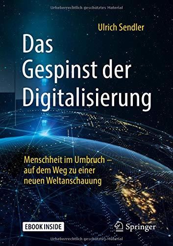 Das Gespinst der Digitalisierung: Menschheit im Umbruch - auf dem Weg zu einer neuen Weltanschauung