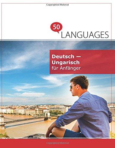 Deutsch - Ungarisch für Anfänger: Ein Buch In 2 Sprachen
