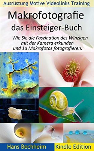Makrofotografie: das Einsteiger-Buch: Wie Sie die Faszination des Winzigen mit der Kamera erkunden und 1a Makrofotos fotografieren. - 20 Digital Kamera