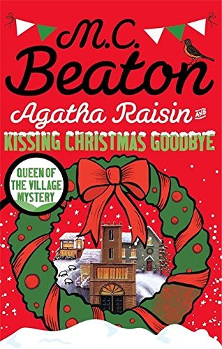 Agatha Raisin and Kissing Christmas Goodbye by M.C. Beaton (2016-07-07)