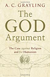 The God Argument: The Case Against Religion and for Humanism by Professor A. C. Grayling (2013-03-14)