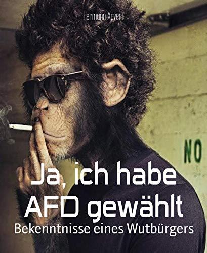 Ja, ich habe AFD gewählt: Bekenntnisse eines Wutbürgers