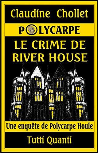 Livres gratuits en ligne LE CRIME DE RIVER HOUSE (Les aventures de Polycarpe t. 5) pdf ebook