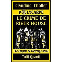 LE CRIME DE RIVER HOUSE (Les aventures de Polycarpe t. 5)