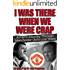 I Was There When We Were Crap: Manchester United's Lost Years