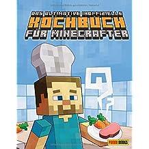 Das ultimative inoffizielle Kochbuch für Minecrafter