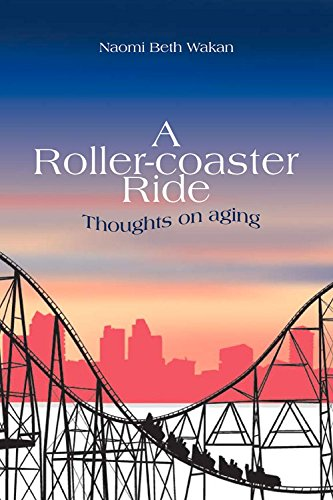 A Roller-Coaster Ride: Thoughts On Aging par Naomi Beth Wakan