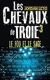 LES CHEVAUX DE TROIE 3: Le Fou et le Sage...