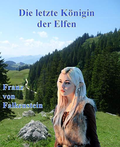 Die letzte Königin der Elfen (German Edition) par Franz Von Falkenstein