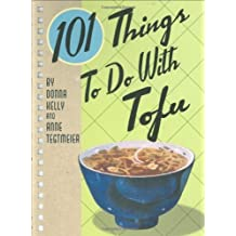 101 Things to Do with Tofu (101 Things to Do) by Donna Kelly (1-May-2007) Spiral-bound