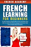 French learning  for beginners: The best guide for people without prior knowledge who wish to control the French language and interact with French people easily and quickly