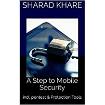 A Step to Mobile Security: incl. pentest & Protection Tools (English Edition)