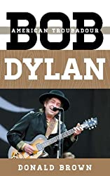 Bob Dylan: American Troubadour (Tempo: A Rowman & Littlefield Music Series on Rock, Pop, and Culture)