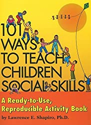 101 Ways to Teach Children Social Skills: A Ready-To-Use Reproducible Activity Book [With CDROM]