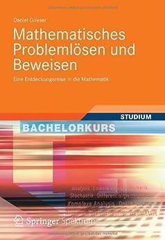 Mathematisches Problemlösen und Beweisen (Bachelorkurs Mathematik) von [Grieser, Daniel]