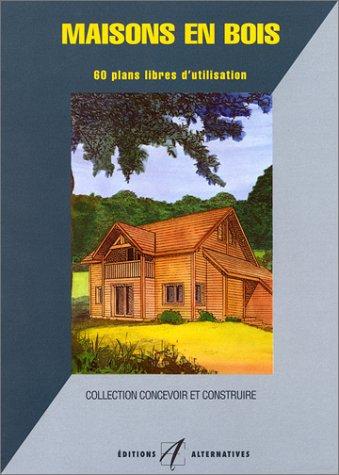 MAISONS EN BOIS. 60 plans libres d'utilisation par Laurence Janin