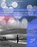 Das Erste Spanische Lesebuch für Anfänger Band 1: Stufen A1 A2 Zweisprachig mit Spanisch-deutscher Übersetzung (Gestufte Spanische Lesebücher)
