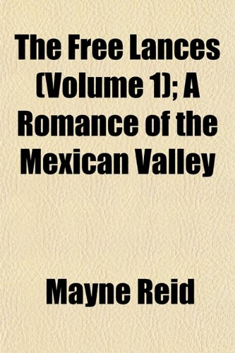 The Free Lances (Volume 1); A Romance of the Mexican Valley