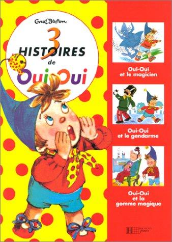 TROIS HISTOIRES DE OUI-OUI. Oui-Oui et le magicien, Oui-Oui et le gendarme, Oui-Oui et la gomme magique par Enid Blyton, Jeanne Bazin