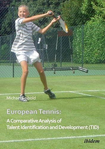 European Tennis: A Comparative Analysis of Talent Identification and Development (TID). por Michael Seibold