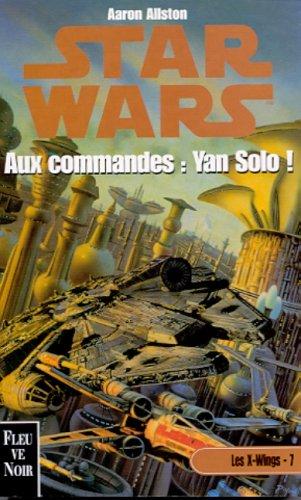 Les X-Wings Tome 7 : Aux commandes : Yan Solo !