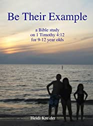 Be Their Example... a Bible study for 9-12 year olds (English Edition)