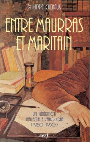Entre Maurras et Maritain : Une Génération intellectuelle catholique, 1920-1930