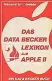 Das DATA BECKER Lexikon zum APPLE II - Markus Hauenstein, Thomas Jordan