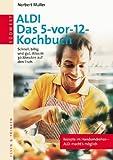 Das 5- vor-12- Kochbuch: schnell, billig und gut; alles in 30 Minuten auf dem Tisch