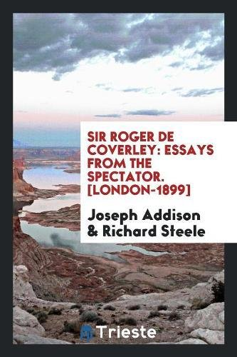 Sir Roger De Coverley: Essays from the Spectator. [London-1899]