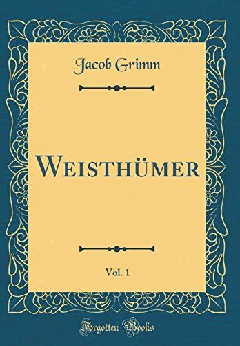 Weisthümer, Vol. 1 (Classic Reprint) por Jacob Grimm