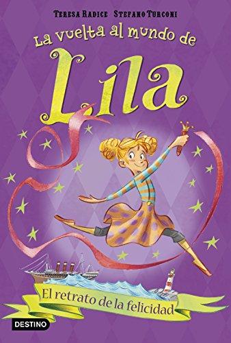 El retrato de la felicidad: La vuelta al mundo de Lila 3 por Teresa Radice