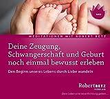 Deine Zeugung, Schwangerschaft und Geburt noch einmal bewusst erleben: Den Beginn unseres Lebens durch Liebe verwandeln