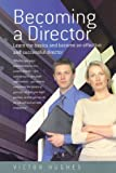 Becoming a Director: Learn the basics and become an effective and successful director: Learn the Basics of Directorship…