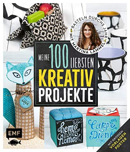 Meine 100 liebsten Kreativ-Projekte - Basteln durchs Jahr mit Martina Lammel, die beliebte TV-Expertin: Mit großem Vorlagenposter