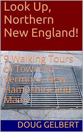 Look Up, Northern New England!: 9 Walking Tours of Towns in Vermont, New Hampshire and Maine (English Edition)