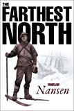 Farthest North: The Voyage and Exploration of the