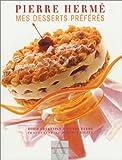 Mes desserts préférés ( une recette inédite de Pierre Hermé offerte)