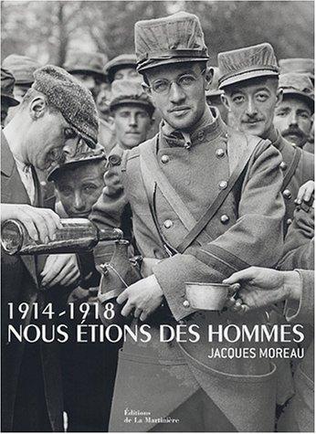 1914-1918 Nous étions des hommes : Jacques Moreau