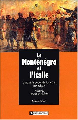 Le Monténégro et l'Italie durant la Seconde Guerre mondiale : Histoire, mythes et réalités par Antoine Sidoti
