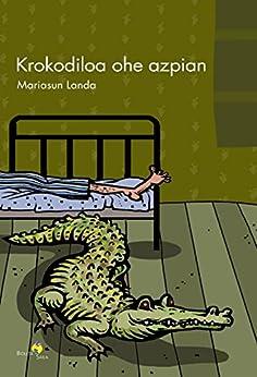 Krokodiloa ohe azpian (Basque Edition) eBook: Mariasun