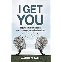 I GET YOU: How communication can change your destination (English Edition)