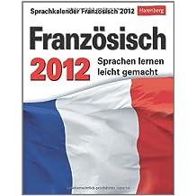 Sprachkalender Französisch 2012: Sprachen lernen leicht gemacht: Übungen, Dialoge, Geschichten