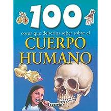 Cuerpo Humano,100 Cosas Que Deberias Saber (100 Cosas Que Deberías Saber)